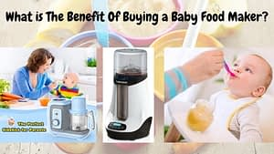 What is The Benefit Of Buying a Baby Food Maker?