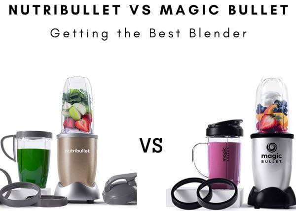 Nutribullet vs Magic bullet getting the Best Blender